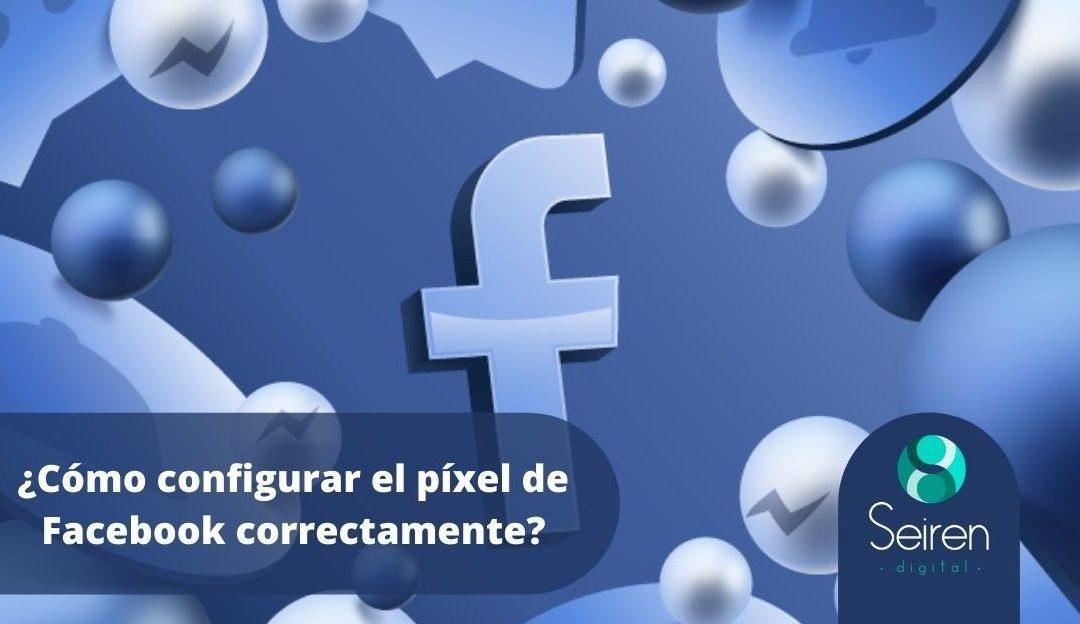 ¿Cómo configurar el píxel de Facebook correctamente?